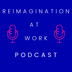 Reimagination at Work Podcast