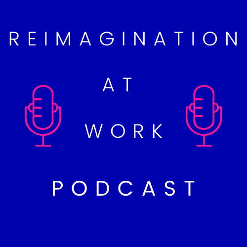 Reimagination-At-Work-Podcast